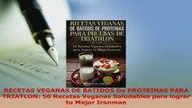 PDF  RECETAS VEGANAS DE BATIDOS De PROTEINAS PARA  TRIATLON 50 Recetas Veganas Saludables para Free Books