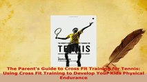 PDF  The Parents Guide to Cross Fit Training for Tennis Using Cross Fit Training to Develop  EBook