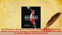 Download  The Parents Guide to Cross Fit Training for Volleyball Using Cross Fit Training to  EBook