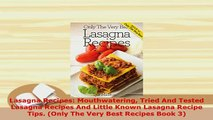 Download  Lasagna Recipes Mouthwatering Tried And Tested Lasagna Recipes And Little Known Lasagna PDF Full Ebook