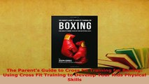 PDF  The Parents Guide to Cross Fit Training for Boxing Using Cross Fit Training to Develop  EBook
