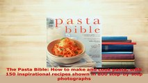PDF  The Pasta Bible How to make and cook pasta with 150 inspirational recipes shown in 800 PDF Online