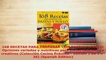 Download  168 RECETAS PARA PREPARAR CON PASTAS Y POLLO Opciones variadas y nutritivas para platos Download Full Ebook