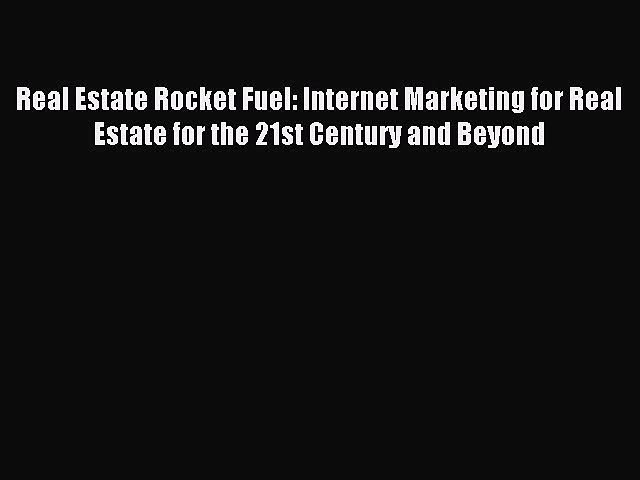 Read Real Estate Rocket Fuel: Internet Marketing for Real Estate for the 21st Century and Beyond