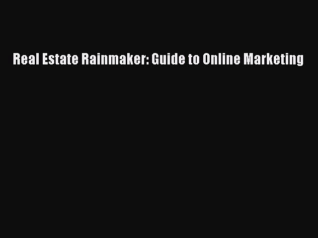 Read Real Estate Rainmaker: Guide to Online Marketing Ebook Free