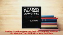 PDF  Option Trading Demystified Six Simple Trading Strategies That Will Give You An Edge Read Online