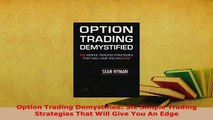 PDF  Option Trading Demystified Six Simple Trading Strategies That Will Give You An Edge Read Full Ebook