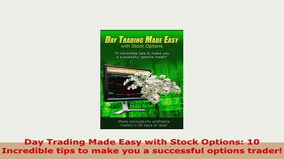 PDF  Day Trading Made Easy with Stock Options 10 Incredible tips to make you a successful Download Full Ebook