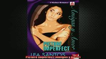 READ book  Picture Imperfect Amigas y Amor  BOOK ONLINE