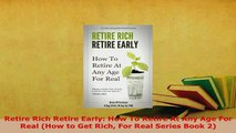 PDF  Retire Rich Retire Early How To Retire At Any Age For Real How to Get Rich For Real Read Online