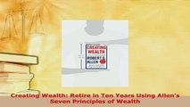 PDF  Creating Wealth Retire in Ten Years Using Allens Seven Principles of Wealth Read Full Ebook