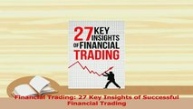PDF  Financial Trading 27 Key Insights of Successful Financial Trading Read Full Ebook