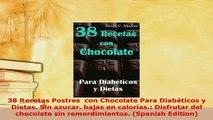 PDF  38 Recetas Postres  con Chocolate Para Diabéticos y Dietas Sin azucar bajas en PDF Book Free