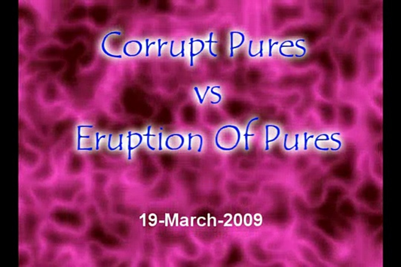 Corrupt Pures vs Eruption Of Pures. ::March-19-09::