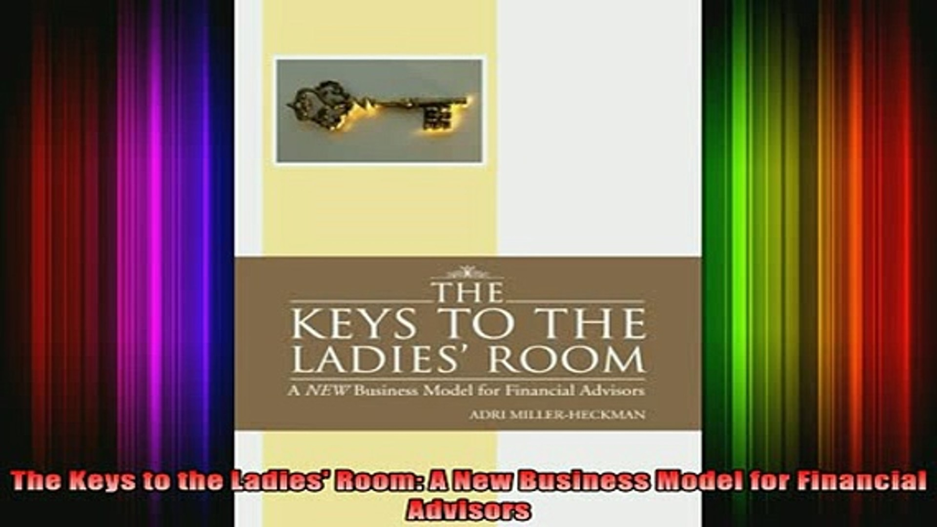 The Keys to the Ladies Room : A NEW Business Model for Financial Advisors