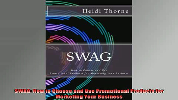 FREE EBOOK ONLINE  SWAG How to Choose and Use Promotional Products for Marketing Your Business Full Free
