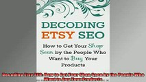 Downlaod Full PDF Free  Decoding Etsy SEO How to Get Your Shop Seen by the People Who Want to Buy Your Products Full Free