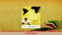 PDF  Aime Cesaires African Theatre Of Poets Prophets and Politicians Download Full Ebook
