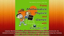 Free PDF Downlaod  Enjoy Mathematics Physics and Games with Cocos2dJS Understand Mathematics Physics and  DOWNLOAD ONLINE
