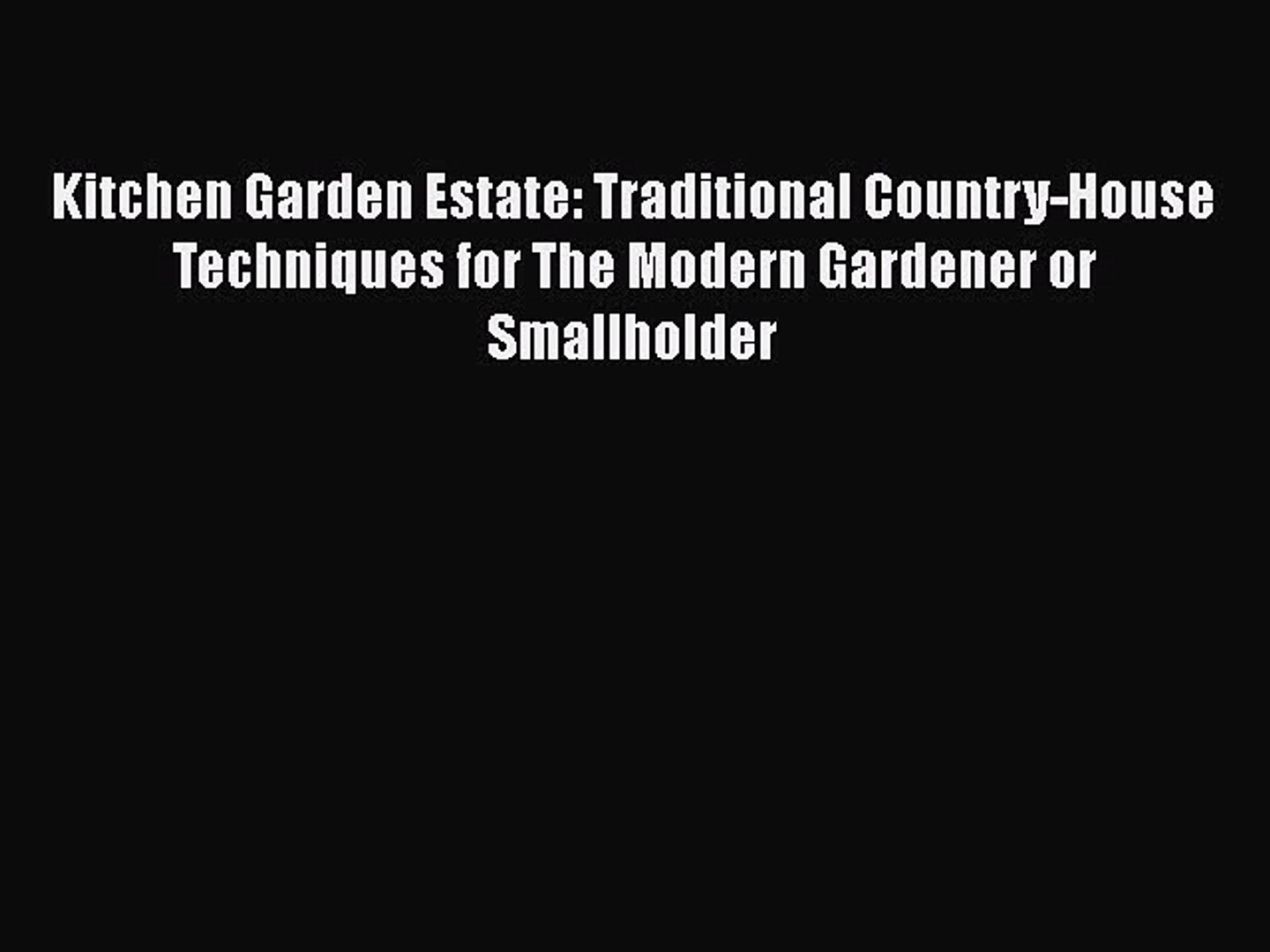 [DONWLOAD] Kitchen Garden Estate: Traditional Country-House Techniques for The Modern Gardener