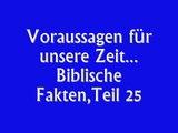 Voraussagen für unsere Zeit...Biblische Fakten 25/29