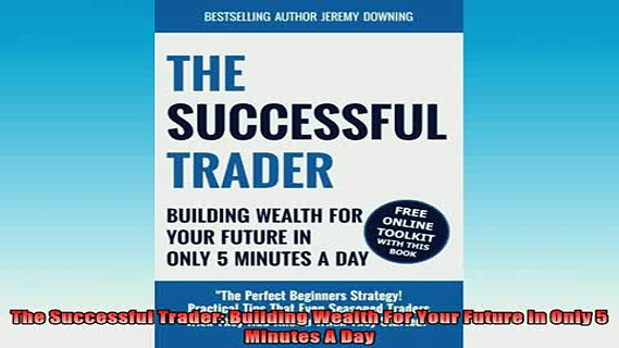 READ book  The Successful Trader Building Wealth For Your Future In Only 5 Minutes A Day Online Free
