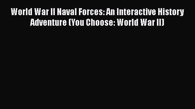 [PDF] World War II Naval Forces: An Interactive History Adventure (You Choose: World War II)
