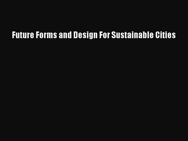 PDF Future Forms and Design For Sustainable Cities  EBook