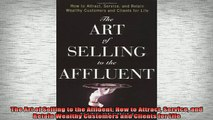 READ book  The Art of Selling to the Affluent How to Attract Service and Retain Wealthy Customers Online Free