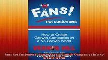 Downlaod Full PDF Free  Fans Not Customers How to Create Growth Companies in a No Growth World Full EBook