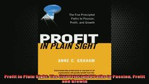 READ book  Profit in Plain Sight The Five Principled Paths to Passion Profit and Growth Full Free