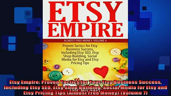 READ book  Etsy Empire Proven Tactics for Your Etsy Business Success Including Etsy SEO Etsy Shop Free Online