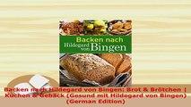 Download  Backen nach Hildegard von Bingen Brot  Brötchen  Kuchen  Gebäck Gesund mit Hildegard Read Online