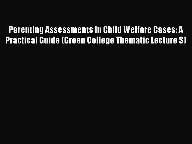 Read Parenting Assessments in Child Welfare Cases: A Practical Guide (Green College Thematic