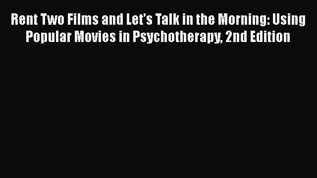 [PDF] Rent Two Films and Let's Talk in the Morning: Using Popular Movies in Psychotherapy 2nd