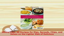 Download  Skinny Dips 60 Recipes for Dips Spreads Chips and Salsas on the Lighter Side of Delicious PDF Book Free