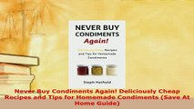 PDF  Never Buy Condiments Again Deliciously Cheap Recipes and Tips for Homemade Condiments PDF Book Free