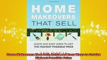 Downlaod Full PDF Free  Home Makeovers That Sell Quick and Easy Ways to Get the Highest Possible Price Full EBook