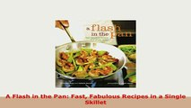 Download  A Flash in the Pan Fast Fabulous Recipes in a Single Skillet Free Books