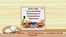 Download  How to Mix Drinks  Drink Recipes  Cocktail Drink Recipes Ebook