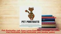 Read  Pet Portraits Let Your Love Express Through 30 Cute Pet Portraits Pet Portraits pet PDF Free