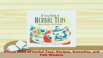 PDF  A Cozy Book of Herbal Teas Recipes Remedies and Folk Wisdom PDF Book Free