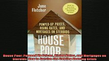 READ book  House Poor Pumped Up Prices Rising Rates and Mortgages on Steroids How to Survive the Free Online