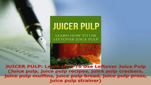 Download  JUICER PULP Learn How To Use Leftover Juice Pulp Juice pulp juice pulp recipes juice Free Books