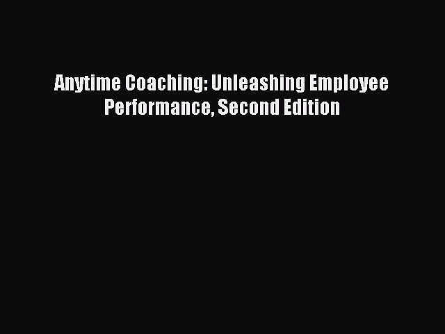 Download Anytime Coaching: Unleashing Employee Performance Second Edition Free Books