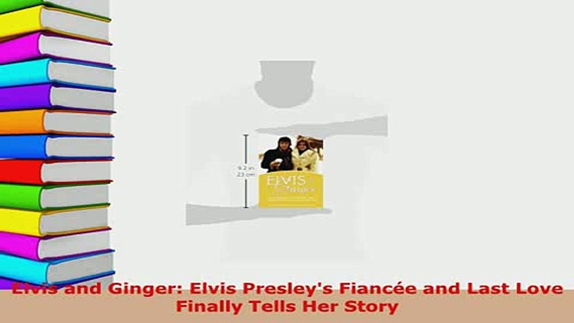 Download  Elvis and Ginger Elvis Presleys Fiancée and Last Love Finally Tells Her Story Free Books