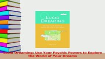 Download  Lucid Dreaming Use Your Psychic Powers to Explore the World of Your Dreams PDF Free