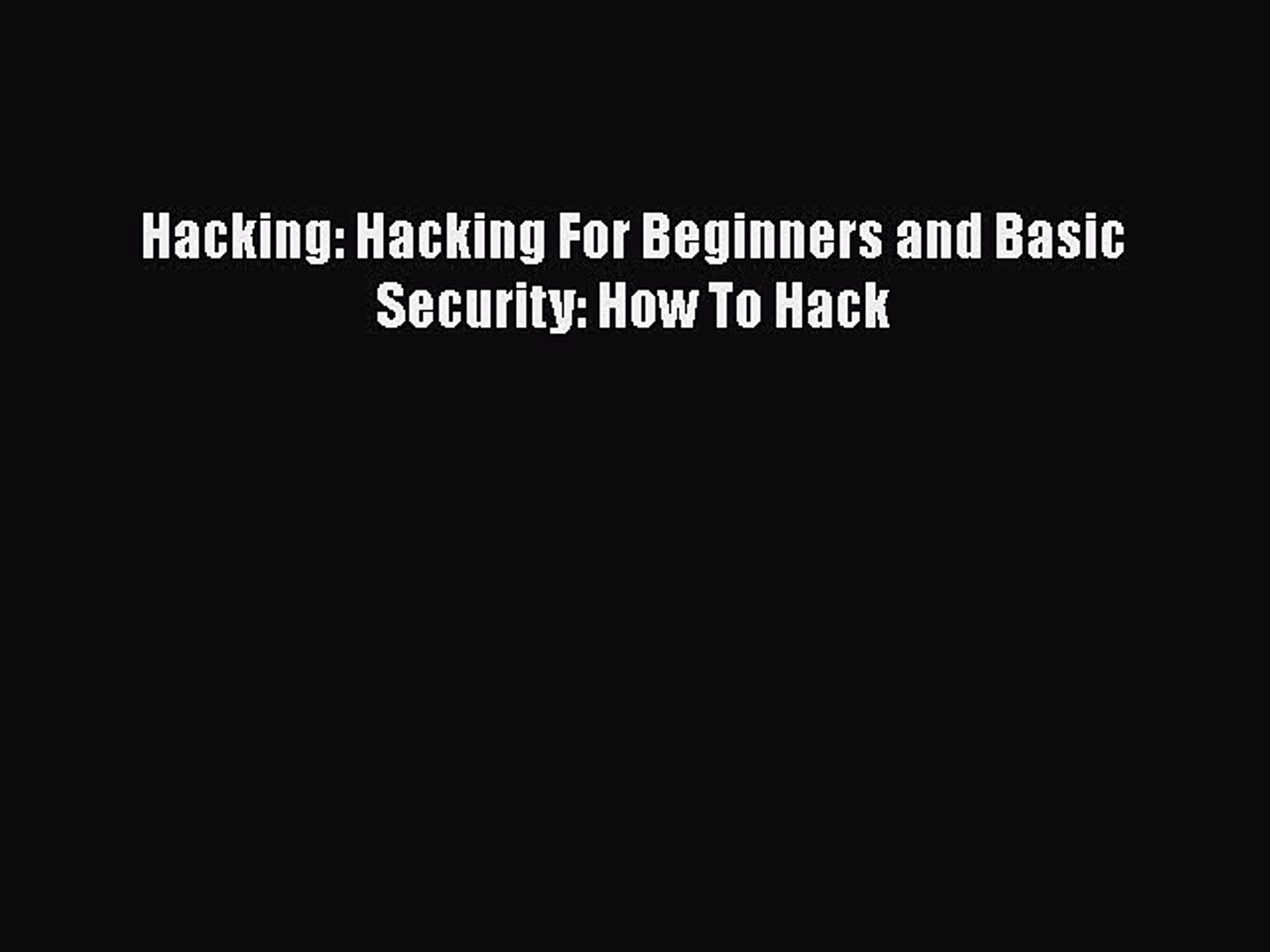 [PDF] Hacking: Hacking For Beginners and Basic Security: How To Hack [Read] Full Ebook
