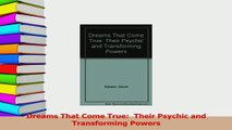 Read  Dreams That Come True  Their Psychic and Transforming Powers Ebook Free