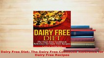 Download  Dairy Free Diet The Dairy Free Cookbook Reference for Dairy Free Recipes PDF Book Free
